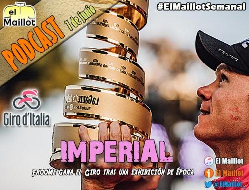 El Maillot Semanal #50 (31/05/2018) – Froome, 'imperial' en Roma. El Giro de Italia 2018, a examen. Previa de Dauphiné