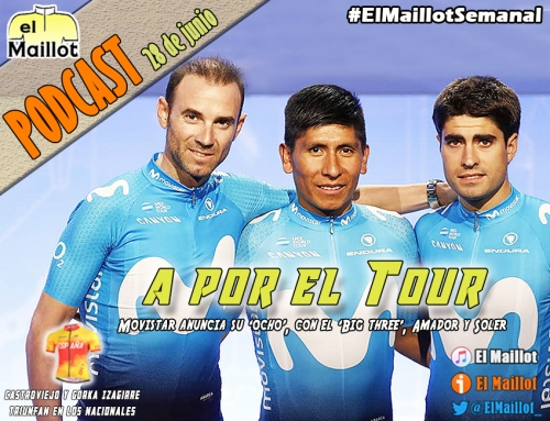 El Maillot Semanal #54 (28/06/2018) – Movistar, a por el Tour con el 'Big Three'. Castroviejo y Gorka Izagirre, campeones de España