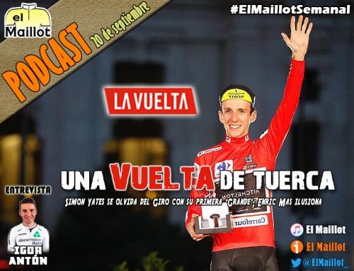 El Maillot Semanal #65 (19/09/2018) – Simon Yates conquista la Vuelta a España y Enric Mas encandila. Entrevista a Igor Antón