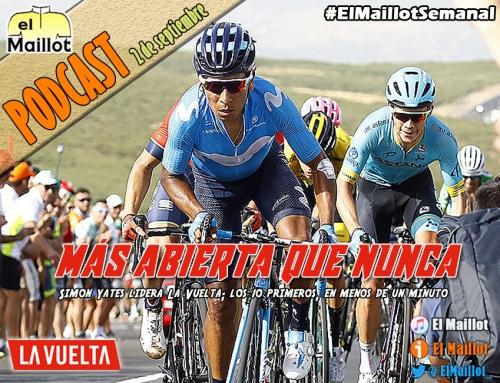 El Maillot Semanal #63 (02/09/2018) – La Vuelta a España, más abierta que nunca. Simon Yates, de rojo tras La Covatilla